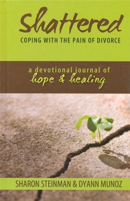 Shattered: Coping with the Pain of Divorce-A Devotional Journal of Hope & Healing  -     By: Sharon Steinman, Dyann Munoz