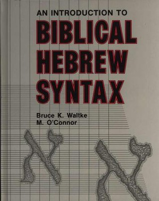 An Introduction to Biblical Hebrew Syntax   -     By: Bruce K. Waltke, M. O'Connor