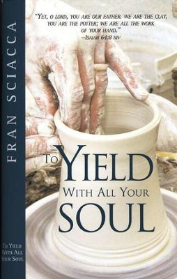 To Yield With All Your Soul  -     By: Fran Sciacca