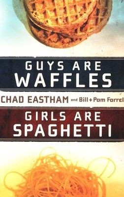 Guys are Waffles, Girls are Spaghetti  -     By: Chad Eastham, Bill Farrel, Pam Farrel
