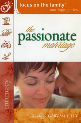 The Passionate Marriage - Focus on the Family Marriage Series Bible Study  -