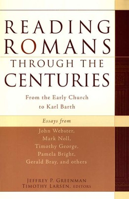 Reading Romans through the Centuries: From the Early Church to Karl Barth  -     By: Jeffrey P. Greenman, Timothy Larsen