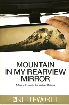 Mountain in My Rearview Mirror: A Guide to Overcoming Overwhelming Obstacles  -     By: Bill Butterworth
