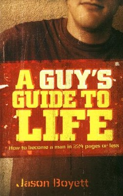 A Guy's Guide to Life: How to Become a Man in 224 Pages or Less  -     By: Jason Boyett