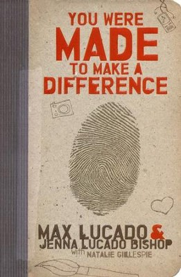 You Were Made to Make A Difference  -     By: Max Lucado, Jenna Lucado Bishop