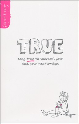TRUE: Being True to Yourself, Your God, Your Relationships  -     By: Sarah Bradley