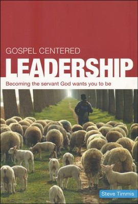 Gospel-Centered Leadership: Becoming the Servant God Wants You to Be  -     By: Steve Timmis