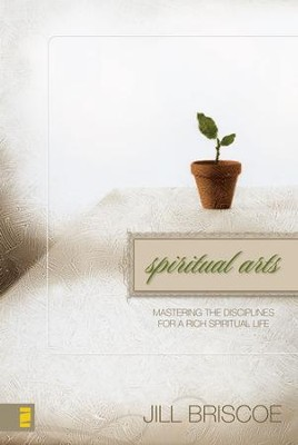 Spiritual Arts: Mastering the Disciplines for a Rich Spiritual Life - eBook  -     By: Jill Briscoe