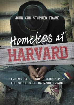 Homeless at Harvard: Finding Faith and Friendship on the Streets of Harvard Square  -     By: John Christopher Frame