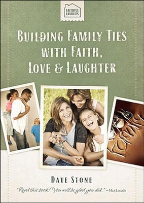 Building Family Ties with Faith, Love & Laughter   -     By: Dave Stone