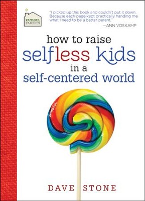 How to Raise Self-less Kids in a Self-Centered World  -     By: Dave Stone