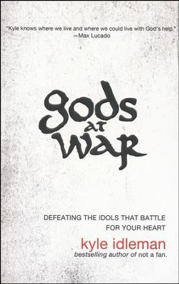 Gods at War: Defeating the Idols That Battle for Your Heart - Slightly Imperfect  -     By: Kyle Idleman