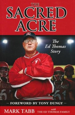 The Sacred Acre: The Ed Thomas Story  -     By: Mark A. Tabb