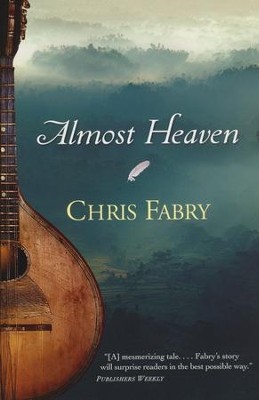 Almost Heaven  -     By: Chris Fabry