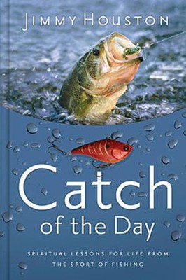 Catch of the Day: Spiritual Lessons for Life from the Sport of Fishing  -     By: Jimmy Houston