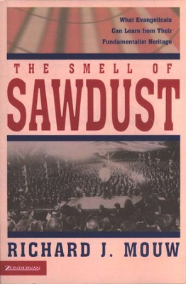 The Smell of Sawdust: What Evangelicals Can Learn from  Their Fundamentalist Heritage  -     By: Richard J. Mouw