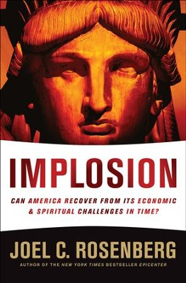 Implosion: Can America Recover from Its Economic & Spiritual Challenges in Time?  -     By: Joel C. Rosenberg