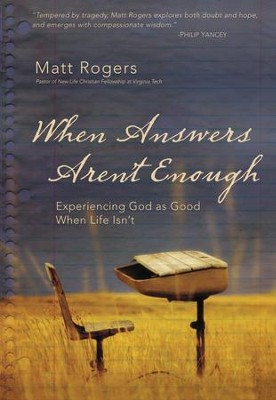 When Answers Aren't Enough: Experiencing God as Good When Life Isn't - eBook  -     By: Matt Rogers