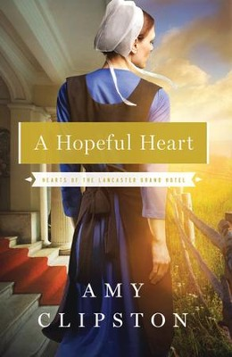 A Hopeful Heart, Hearts of the Lancaster Grand Hotel Series #1  - Slightly Imperfect  -     By: Amy Clipston