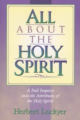 All About the Holy Spirit   -     By: Herbert Lockyer