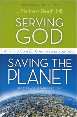 Serving God, Saving the Planet: A Call to Care for Creation and Your Soul  -     By: J. Matthew Sleeth, M.D.