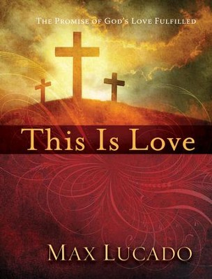 This is Love: The Promise of God's Love Fulfilled  -     By: Max Lucado