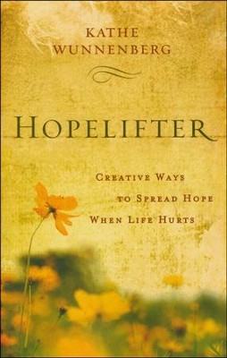 Hopelifter: Creative Ways to Spread Hope When Life Hurts  -     By: Kathe Wunnenberg