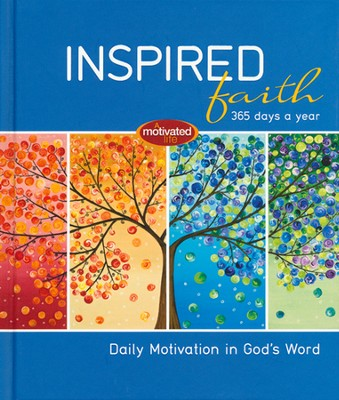 Inspired Faith: 365 Days A Year: Daily Motivation in God's Word  -