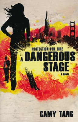 A Dangerous Stage, Protection For Hire Series #2   -     By: Camy Tang
