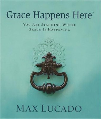 Grace Happens Here  -     By: Max Lucado