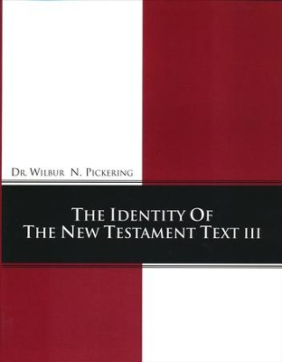 Identity of the New Testament Text III  -     By: Wilbur N. Pickering