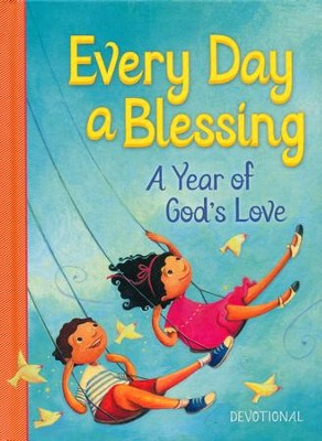 Every Day A Blessing: A Year of God's Love  -