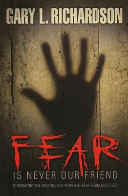 Fear Is Never Our Friend   -     By: Gary L. Richardson