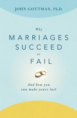 Why Marriages Succeed or Fail: And How You Can Make Yours Last - eBook  -     By: John M. Gottman