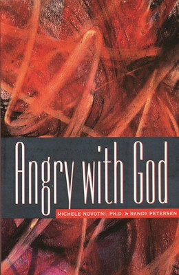 Angry with God   -     By: Michele Novotni, Randy Petersen