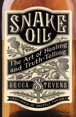 Snake Oil: The Art of Healing and Truth-Telling - eBook  -     By: Becca Stevens
