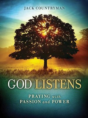 God Listens: Praying with Passion and Power  -     By: Jack Countryman
