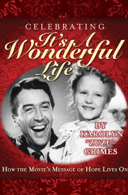 Celebrating It's a Wonderful Life: How the Movie's  Message of Hope Lives On  -     By: Karolyn Zuzu Grimes