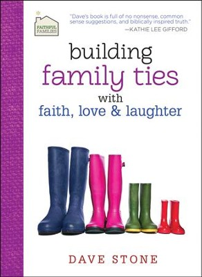 Building Family Ties with Faith, Love, and Laughter    -     By: Dave Stone