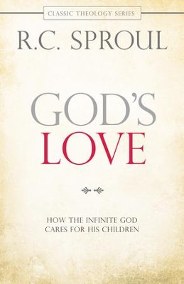 God's Love: How the Infinite God Cares for His Children - eBook  -     By: R.C. Sproul