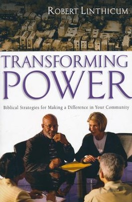 Transforming Power: Biblical Strategies for Making a Difference in Your Community  -     By: Robert C. Linthicum