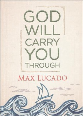 God Will Carry You Through  -     By: Max Lucado