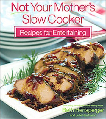 Not Your Mother's Slow Cooker Recipes for Entertaining  -     By: Beth Hensperger, Julie Kaufman