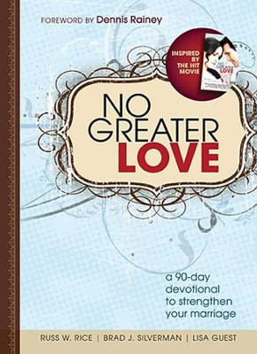 No Greater Love: A 90-Day Devotional to Strengthen Your Marriage  -     By: Russ Rice, Brad Silverman, Lisa Guest