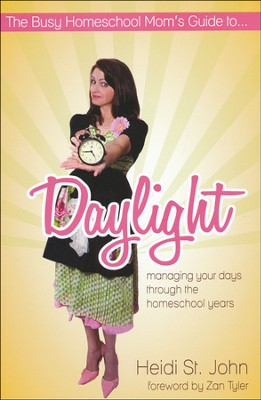 The Busy Homeschool Mom's Guide to: Daylight Managing Your Days Through the Homeschool Years  -     By: Heidi St. John, Zan Tyler