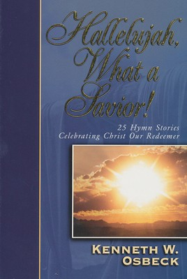 Hallelujah, What a Savior!  25 Hymn Stories Celebrating Christ Our Redeemer   -     By: Kenneth W. Osbeck