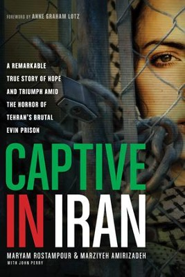 Captive in Iran: A Remarkable True Story of Hope Amid the Horror of Tehran's Brutal Evin Prison - eBook  -     By: Maryam Rostampour, Marziyeh Amirizadeh, John Perry