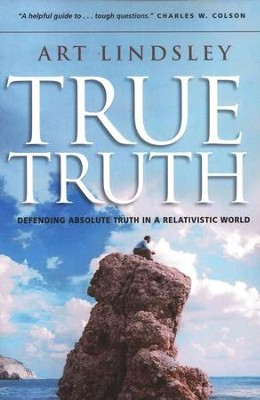 True Truth: Defending Absolute Truth in a Relativistic World  -     By: Art Lindsley
