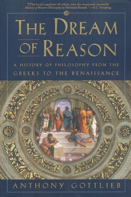 The Dream of Reason: A History of Philosophy from the Greeks to the Renaissance  -     By: Anthony Gottlieb