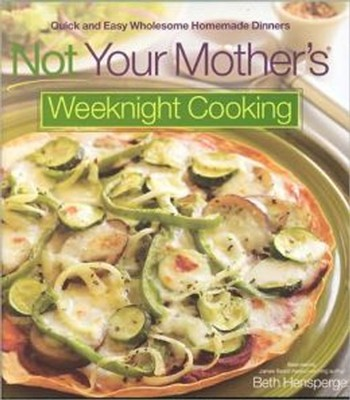 Not Your Mother's Weeknight Cooking: Quick and Easy Wholesome Homemade Dinners  -     By: Beth Hensperger